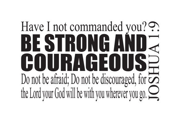 Be strong and of good courage