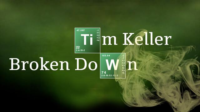 Tim Keller- Broken Down
